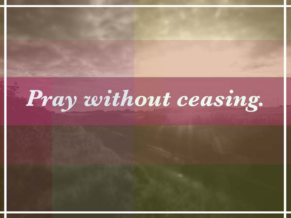 Daily Prayers - Pray Without Ceasing